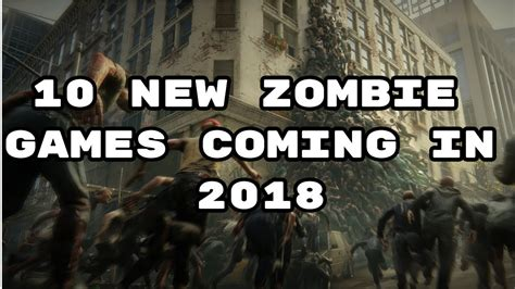 Top 10 New Upcoming Zombie Games Of 2018 (ps4/xbox One/pc