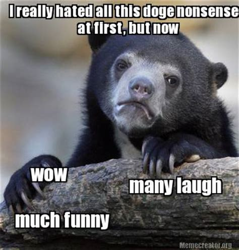 Nonsense Meme - meme creator i really hated all this doge nonsense wow much funny many laugh at first but n