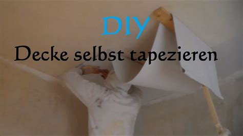 Rauhfaser Tapezieren Anleitung by Diy Decke Tapezieren Ohne Hilfe So Tapeziert Eine
