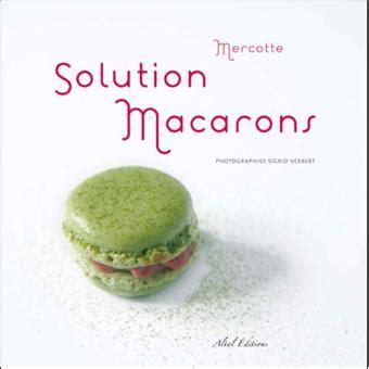 livre cuisine mercotte solution macarons broché mercotte sigrid verbert