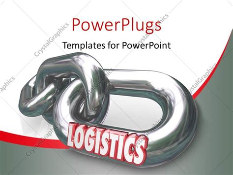 Definitions by the largest idiom dictionary. PowerPoint Template: The word Logistics on a metal chain ...