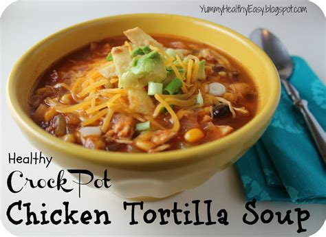 crock pot tortilla soup healthy crock pot chicken tortilla soup yummy healthy easy