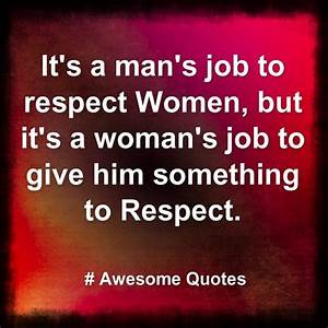 Awesome Quotes: it's a man's job to respect woman ...