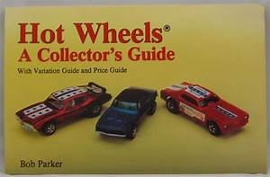 Hot Wheels A Collector U0026 39 S Guide With Variation Guide And