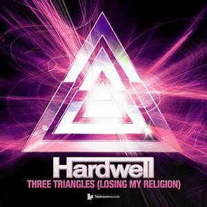 Hardwell - Three Triangles (Losing My Religion) [Toolroom ...