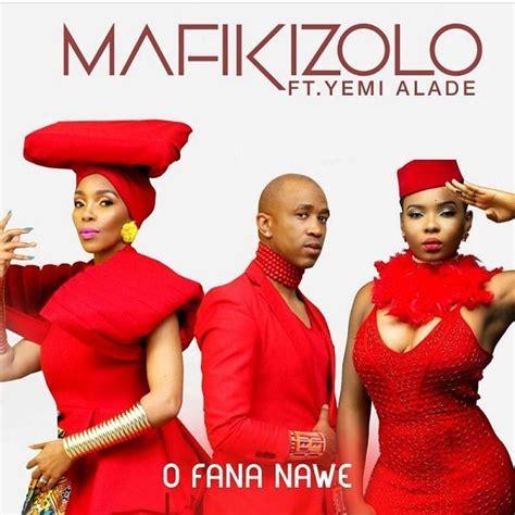 mafikizolo yemi alade collaborate   single  fana nawe listen  bn