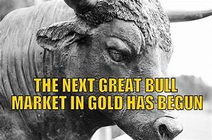 The Next Great Bull Market In Gold Has Begun