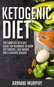 Ketogenic Diet  The Complete Keto Diet Guide For Beginners
