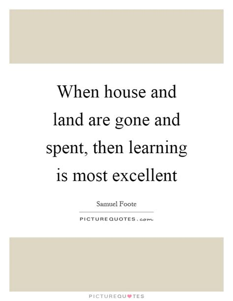 When House And Land Are Gone And Spent, Then Learning Is
