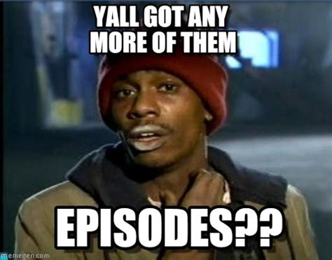 Tyrone Biggums Memes - yall got any more of them tyrone biggums meme on memegen