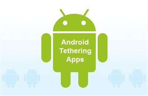 5 best android tethering applications mobile news
