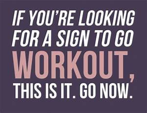 Now To Go : if you 39 re looking for a sign to go workout this is it go now fitness quotes img ~ Orissabook.com Haus und Dekorationen