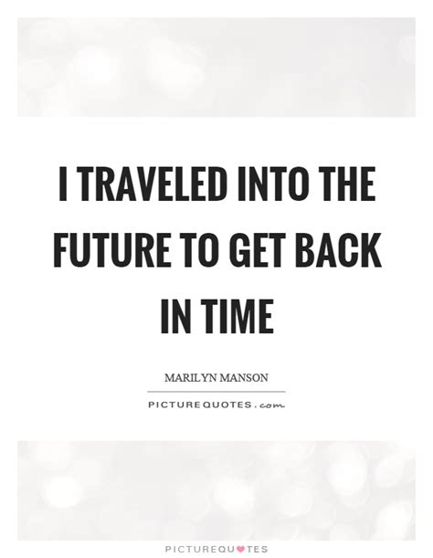 Back In Time Quotes & Sayings  Back In Time Picture Quotes