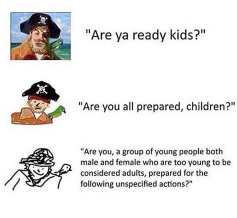 Verbose Memes - pirate quot are ya ready kids quot increasingly verbose memes know your meme