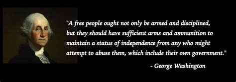 Create amazing picture quotes from george washington quotations. Up In Arms - 2nd Amendment - First Citizen