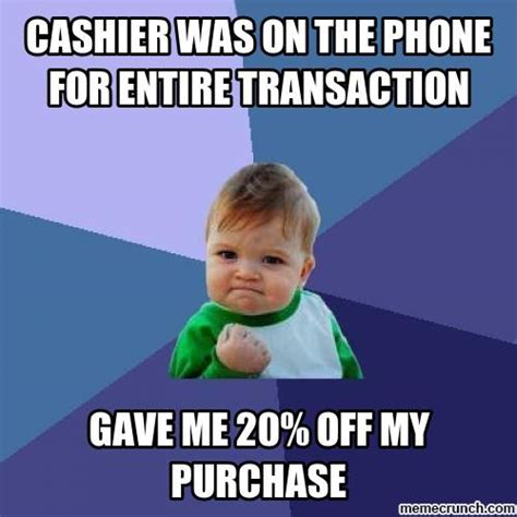 Cashier Memes - cashier was on the phone for entire transaction