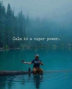 Calm is a super... Power Of Calmness Quotes