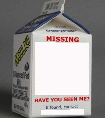 milk missing person template milk memes imgflip