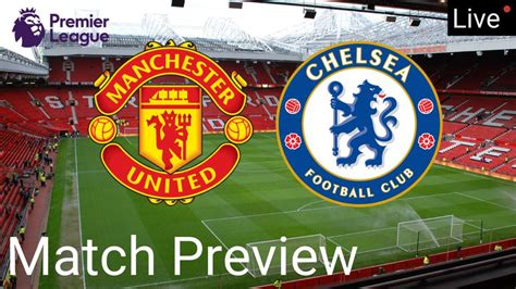 Manchester United Vs Chelsea: (Match Preview, Line-up ...