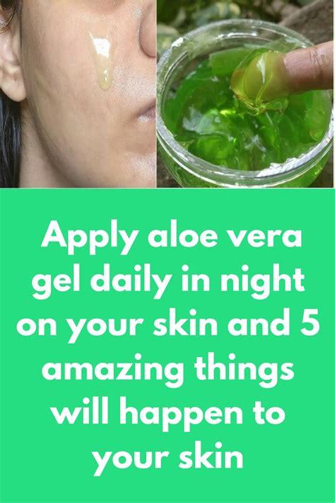 apply aloe vera gel daily  night   skin