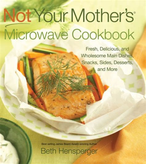 Not Your Mother's Microwave Cookbook Fresh, Delicious