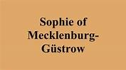 Sophie of Mecklenburg-Güstrow - YouTube