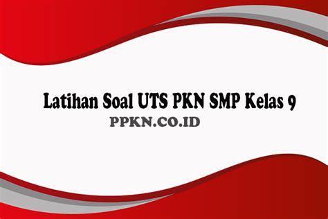 Misalkan satu materi soal maka akan dibuat 10 pertanyaan. Latihan Soal UTS PKN SMP Kelas 9 - PPKN.CO.ID