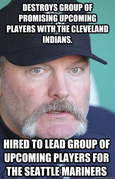 Cleveland Meme - destroys group of promising upcoming players with the cleveland indians hired to lead group of