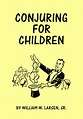 Conjuring for Children by William W. Larsen Sr.   Magic ...