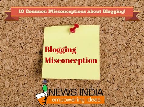 10 Common Misconceptions About Blogging!  I News India