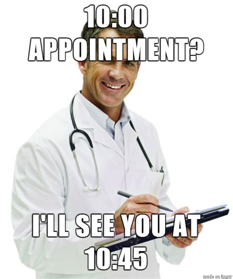 Memes Doctores - going to your doctor appointment on time meme