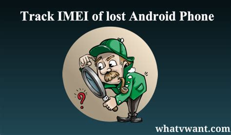 track lost android phone simple tip to track lost android phone imei number whatvwant