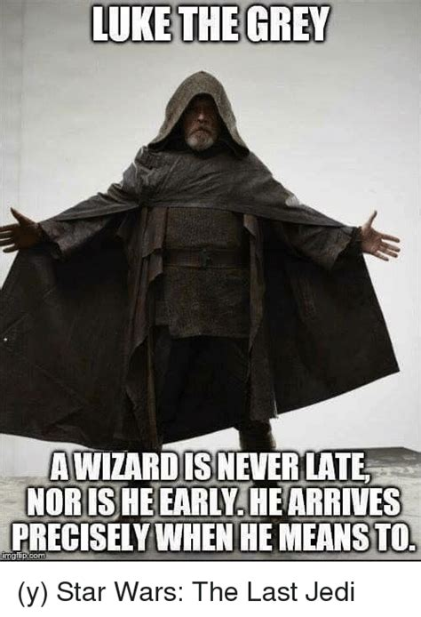 Last Jedi Memes - lukethe grey a wizardisnever late noris he earlyhe arrives precisely when he meansto y star wars