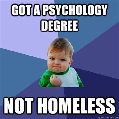 Psychology Memes - got a psychology degree not homeless success kid quickmeme
