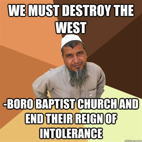 Muslim Guy Meme - we must destroy the west boro baptist church and end their reign of intolerance ordinary