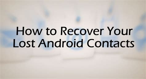 how to retrieve deleted phone numbers how to recover deleted contacts from android phone