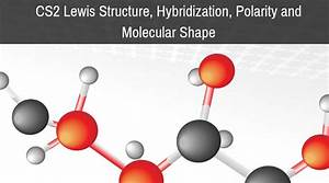 Cs2 Lewis Structure  Hybridization  Polarity And Molecular
