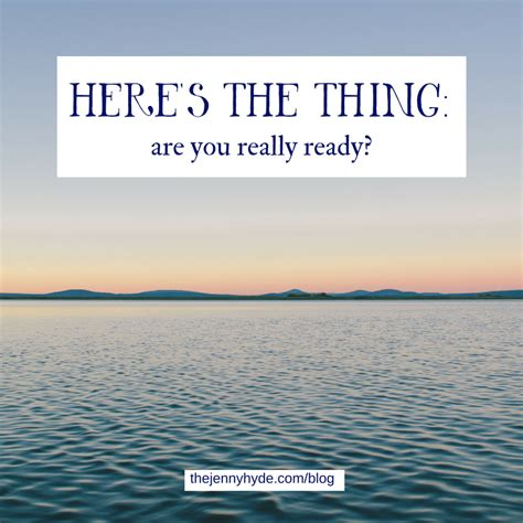 Here's The Thing Are You Really Ready?  Jenny Hyde