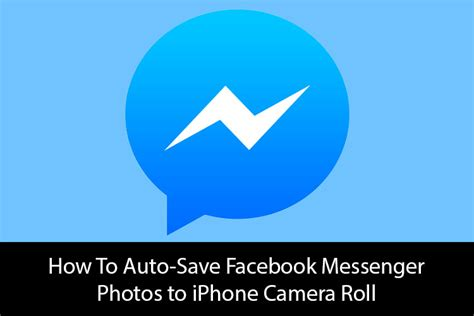 how to to iphone roll how to auto save messenger photos to iphone