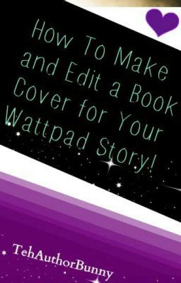 How To Make And Edit A Book Cover For Your Wattpad Story  Mythicalearth Wattpad