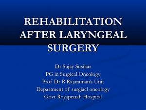 Rehabilitation After Treatment Of Cancer Larynx Sujay Susikar