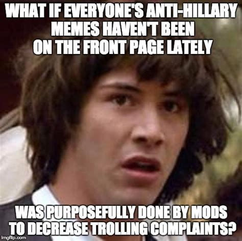 Anti Hillary Clinton Memes 2018 - i ve noticed a lot of users complaining about their anti hillary memes not getting featured