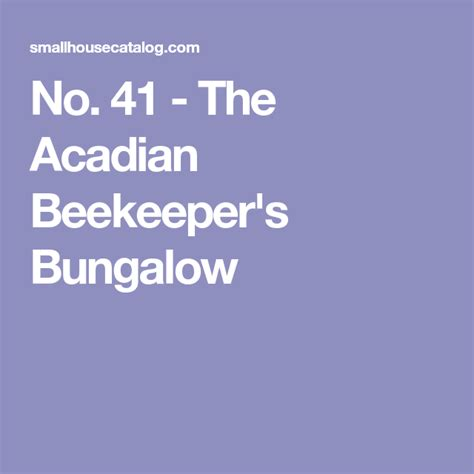 No 41 The Acadian Beekeeper's Bungalow Bungalow Bee