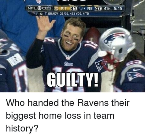 Ravens Memes - nfl ocbs pit ne 42 4th 515 12 t brady 2333432 yds 4 td guilty who handed the ravens their