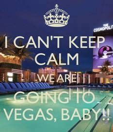 Vegas Baby Meme - i can t keep calm we are going to vegas baby keep calm pinterest vegas babies and vacation