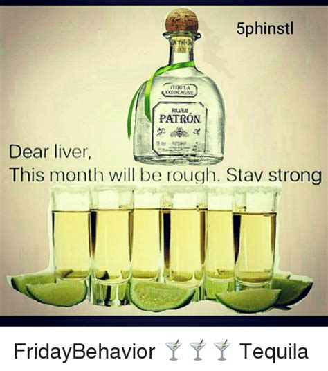 Patron Meme - 5phinstl tequila 100 deagwe silver patron dear liver this month will be rough stav strong