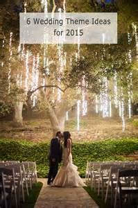 best wedding ideas 6 trending wedding theme ideas for 2015