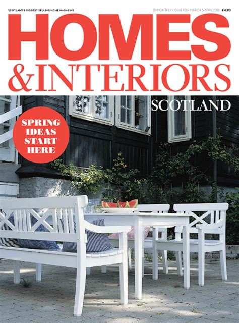 homes and interiors scotland homes interiors scotland march april 2016 pdf