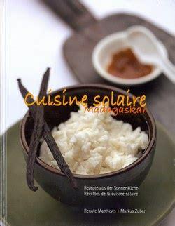 cuisine solaire cuisine solaire madagaskar rezepte aus der sonnenkche