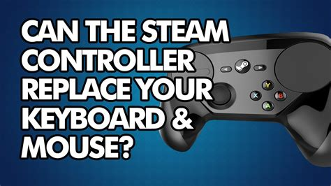 Can The Steam Controller Replace Your Keyboard & Mouse